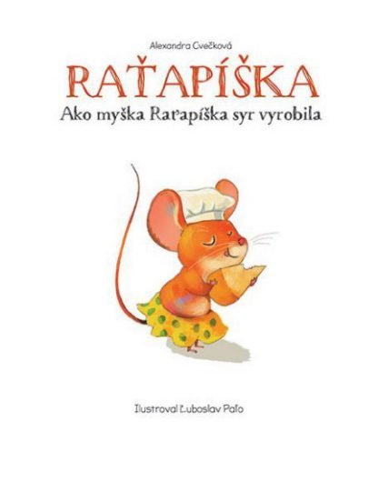 Alexandra Cvečková: Ako myška Raťapíška syr vyrobila. Ilustroval Ľuboslav Paľo.