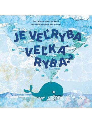 Text: Alexandra Cvečková. Ilustrácie Martina Rozinajová. Je veľryba veľká ryba? Ilustrácia © Martina Rozinajová 2018: Veľryba Kita pláva na hladine oceánu.