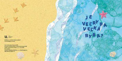 Je veľryba veľká ryba? Publikáciu z verejných zdrojov podporil Fond na podporu umenia. Text © Alexandra Cvečková 2018. Ilustrácie a grafický dizajn © Martina Rozinajová 2018. Vydalo vydavateľstvo Triglyf, s.r.o. v roku 2018. Prvé vydanie. Vytlačila TISKÁRNA PROTISK, s.r.o., České Budejovice. ISBN 978-80-972803-1-4